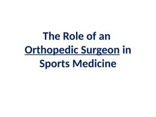 The Role of an Orthopedic Surgeon in Sports.pptx